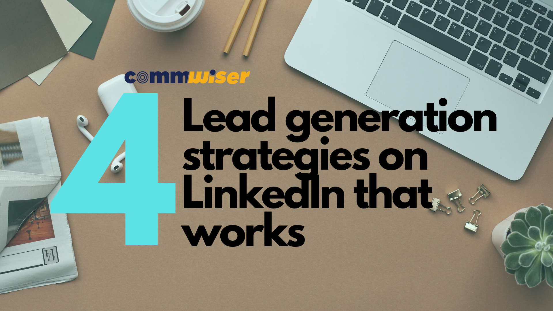 4 Lead Generation Strategies on LinkedIn that works